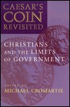 Caesar's Coin Revisited: Christians and the Limits of Government