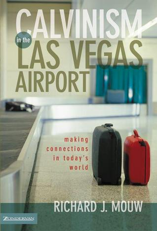 Calvinism in the Las Vegas Airport: Making Connections in Today's World