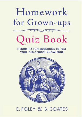 Homework for Grown-Ups Quiz Book: Test Your Old-School Knowledge.