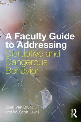 A Faculty Guide to Addressing Disruptive and Dangerous Behavior