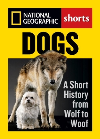 Dogs: A Short History from Wolf to Woof (National Geographic Shorts)