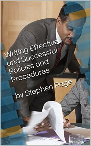 Writing Effective and Successful Policies and Procedures by Stephen Page