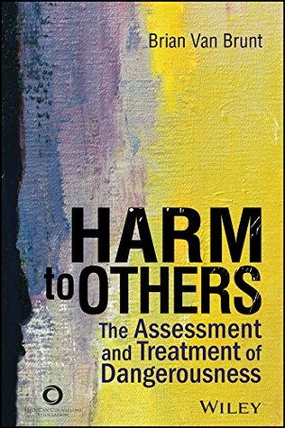 Harm to Others: The Assessment and Treatment of Dangerousness