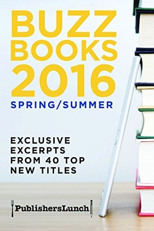 Buzz Books 2016: Spring/Summer: Exclusive Excerpts from 40 Top New Titles