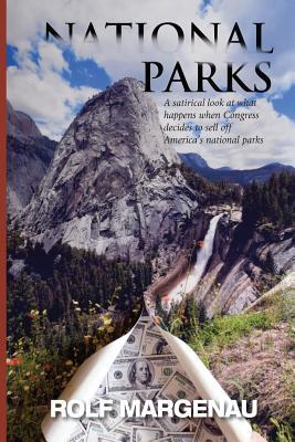 National Parks: What Happens, in the Near Future, When Congress Plans to Bail Out a Bankrupt America by Selling the National Parks to the Highest Bidders