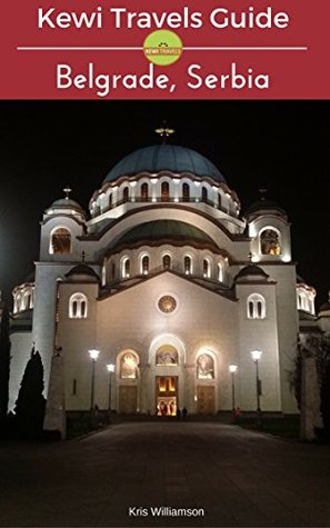 Kewi Travels Guide: Belgrade, Serbia (Kewi Travels Concise City Guides Book 3)